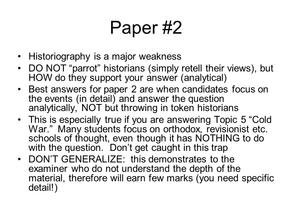 "Paper #2 Historiography is a major weakness DO NOT ""parrot"" historians (simply retell their views), but HOW do they support your answer (analytical) B"
