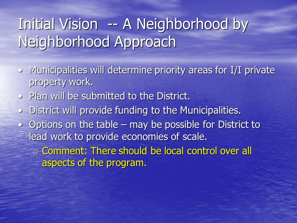Initial Vision -- A Neighborhood by Neighborhood Approach Municipalities will determine priority areas for I/I private property work.Municipalities will determine priority areas for I/I private property work.