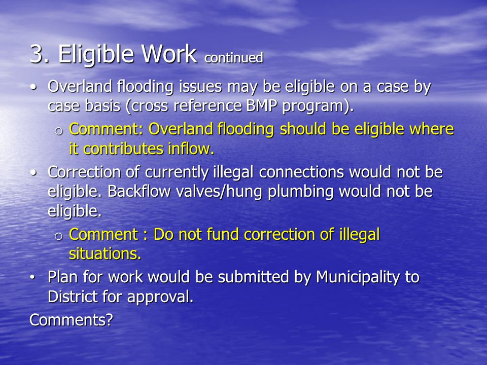 3. Eligible Work continued Overland flooding issues may be eligible on a case by case basis (cross reference BMP program).Overland flooding issues may