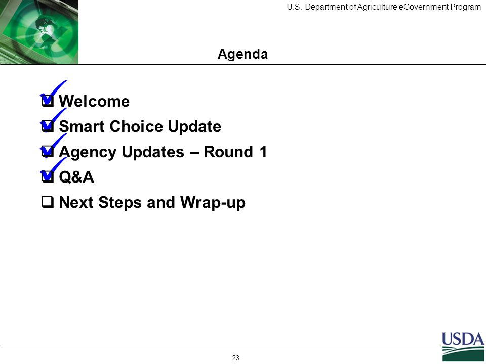 U.S. Department of Agriculture eGovernment Program 23 Agenda  Welcome  Smart Choice Update  Agency Updates – Round 1  Q&A  Next Steps and Wrap-up