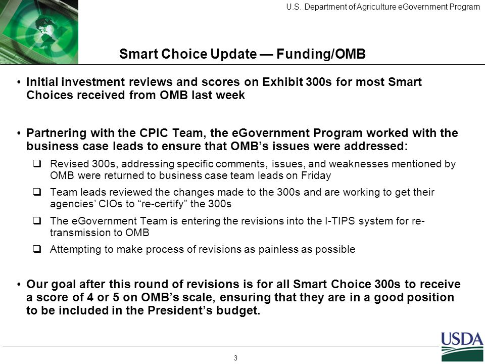 U.S. Department of Agriculture eGovernment Program 3 Smart Choice Update — Funding/OMB Initial investment reviews and scores on Exhibit 300s for most