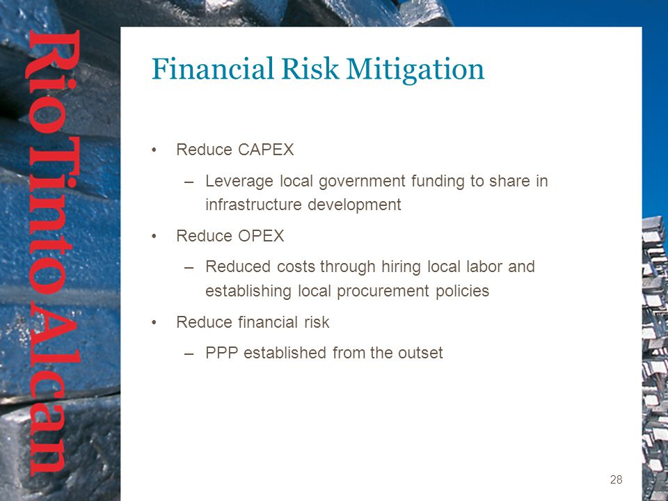 28 Financial Risk Mitigation Reduce CAPEX –Leverage local government funding to share in infrastructure development Reduce OPEX –Reduced costs through hiring local labor and establishing local procurement policies Reduce financial risk –PPP established from the outset