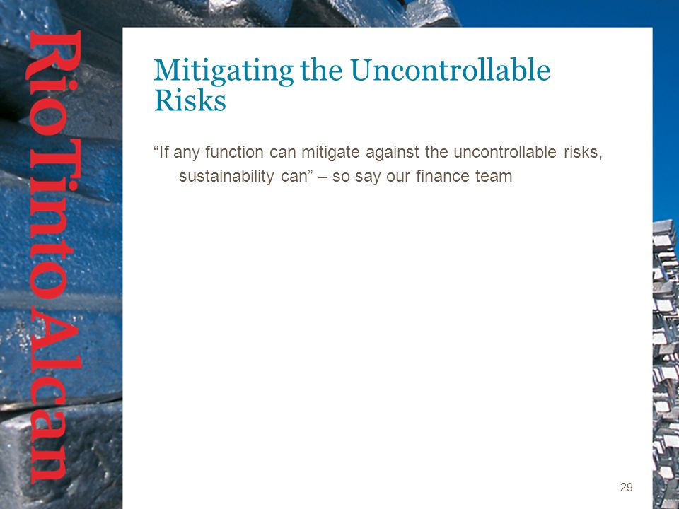 29 Mitigating the Uncontrollable Risks If any function can mitigate against the uncontrollable risks, sustainability can – so say our finance team