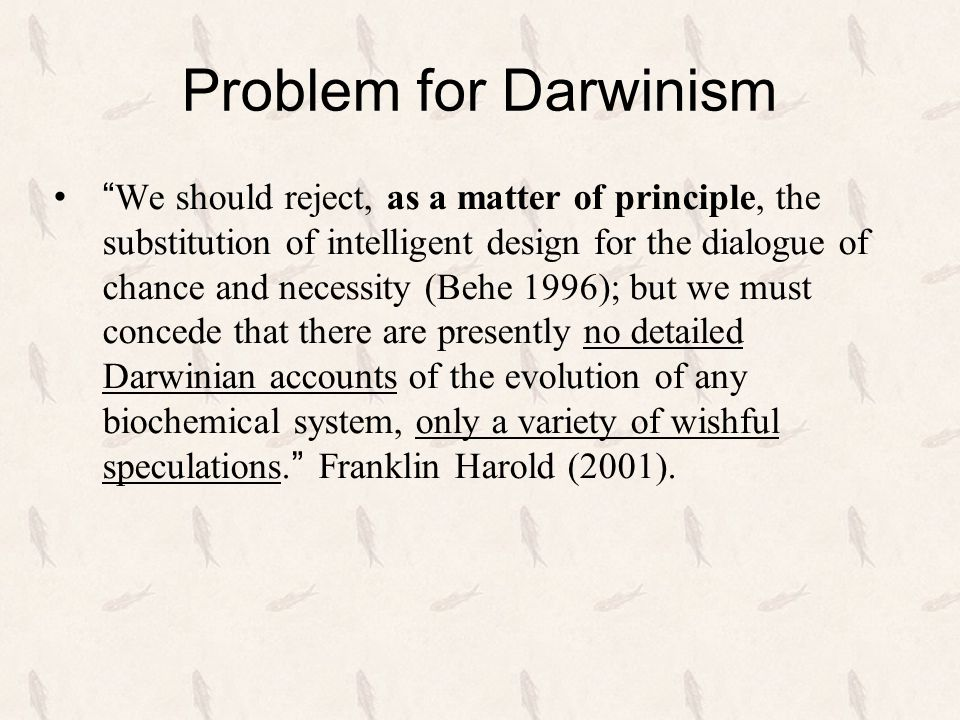 """Problem for Darwinism """" We should reject, as a matter of principle, the substitution of intelligent design for the dialogue of chance and necessity (B"""