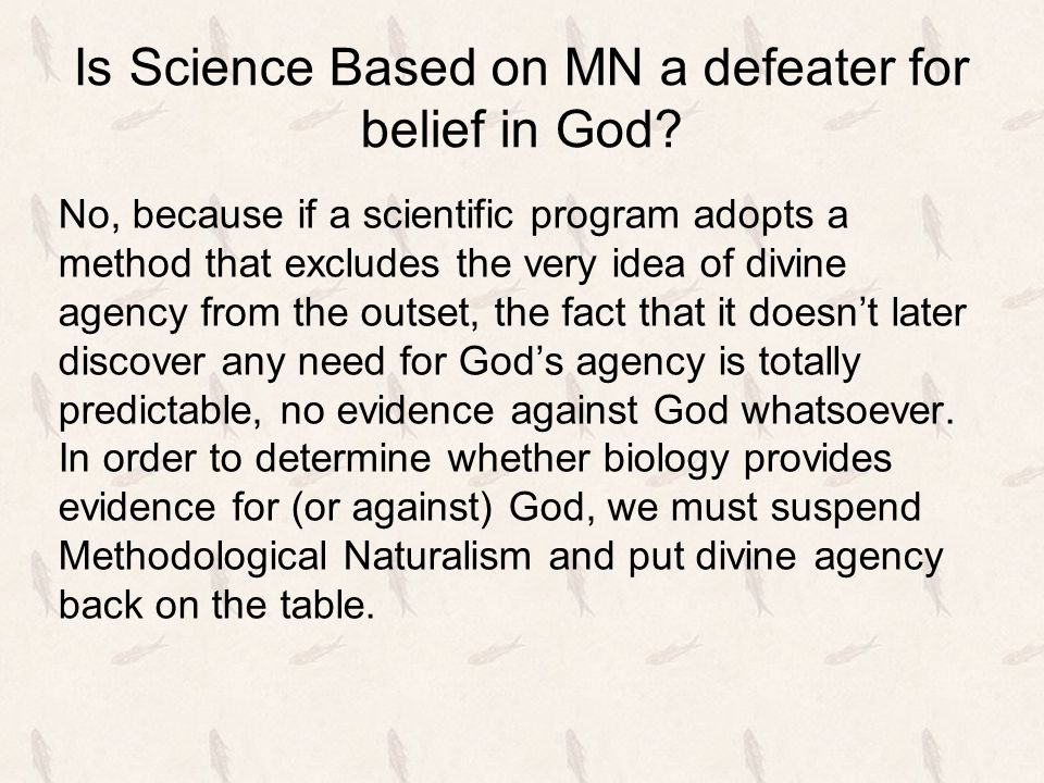 Is Science Based on MN a defeater for belief in God? No, because if a scientific program adopts a method that excludes the very idea of divine agency