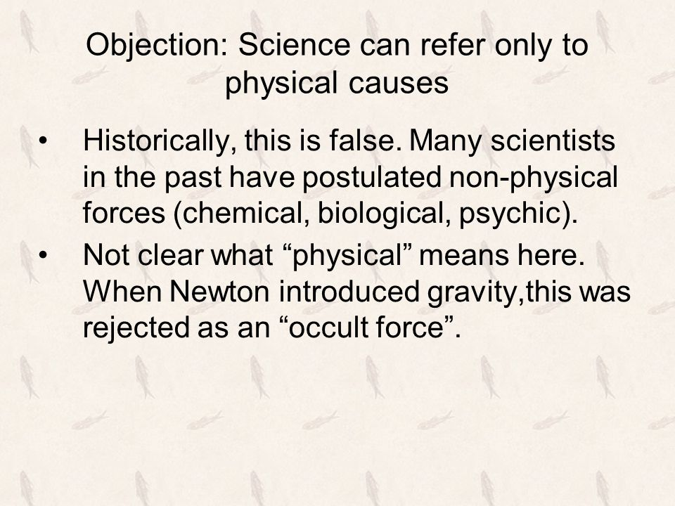 Objection: Science can refer only to physical causes Historically, this is false.