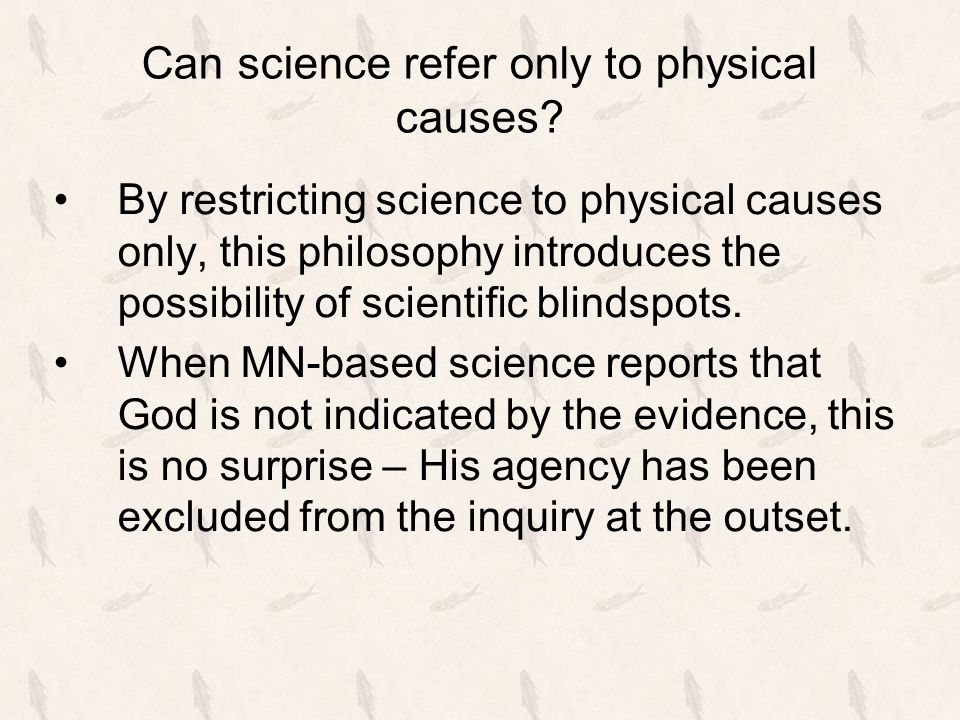 Can science refer only to physical causes? By restricting science to physical causes only, this philosophy introduces the possibility of scientific bl