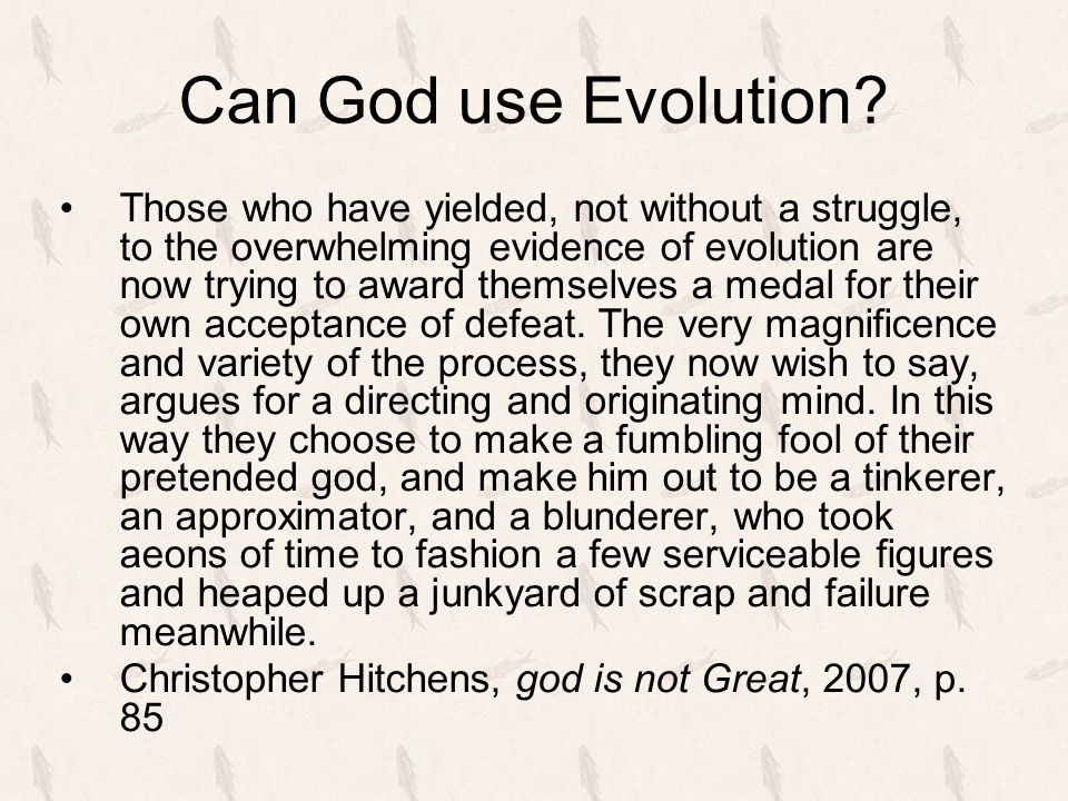Can God use Evolution? Those who have yielded, not without a struggle, to the overwhelming evidence of evolution are now trying to award themselves a