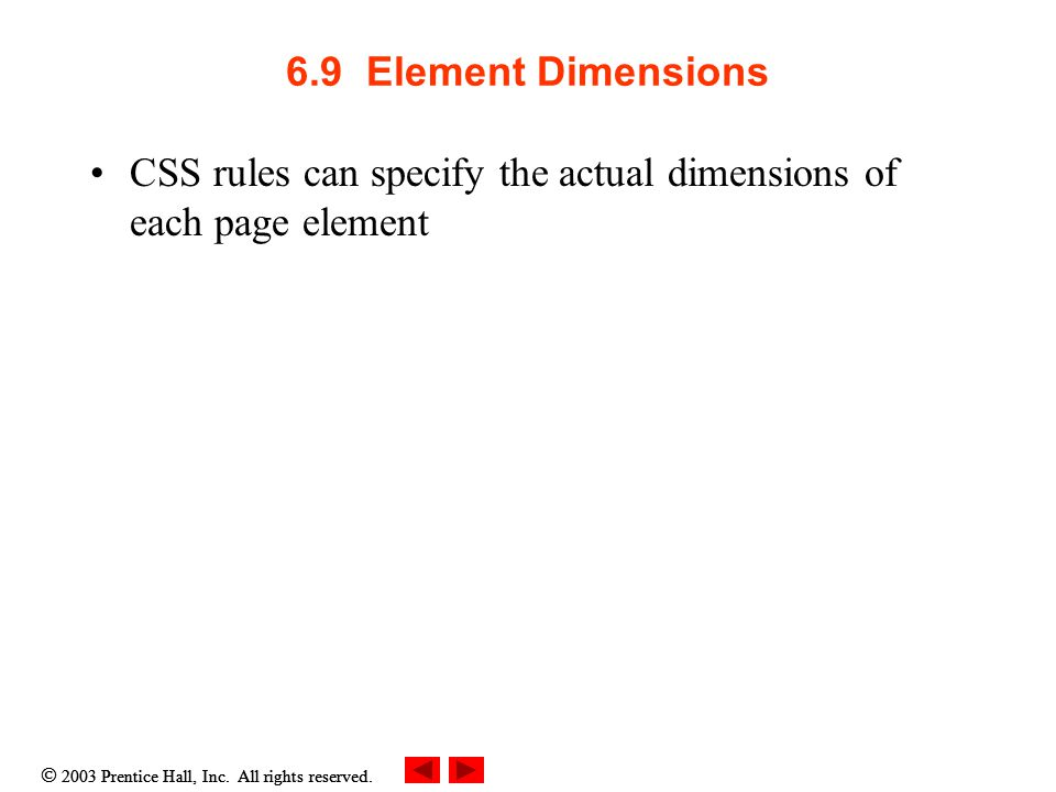 6.9 Element Dimensions CSS rules can specify the actual dimensions of each page element