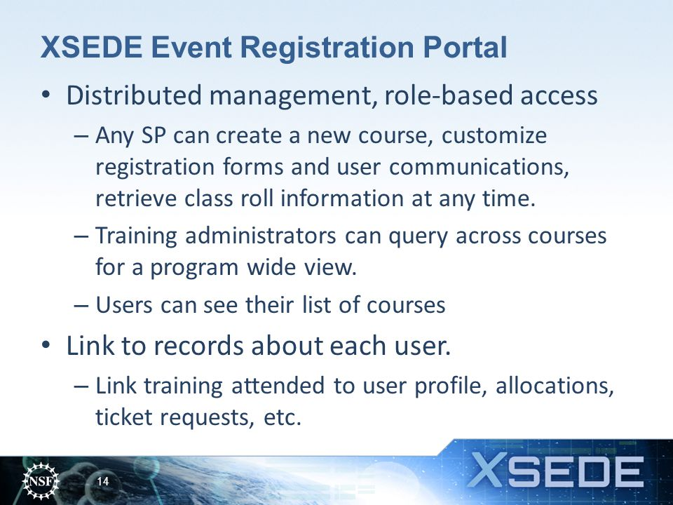 XSEDE Event Registration Portal Distributed management, role-based access – Any SP can create a new course, customize registration forms and user comm