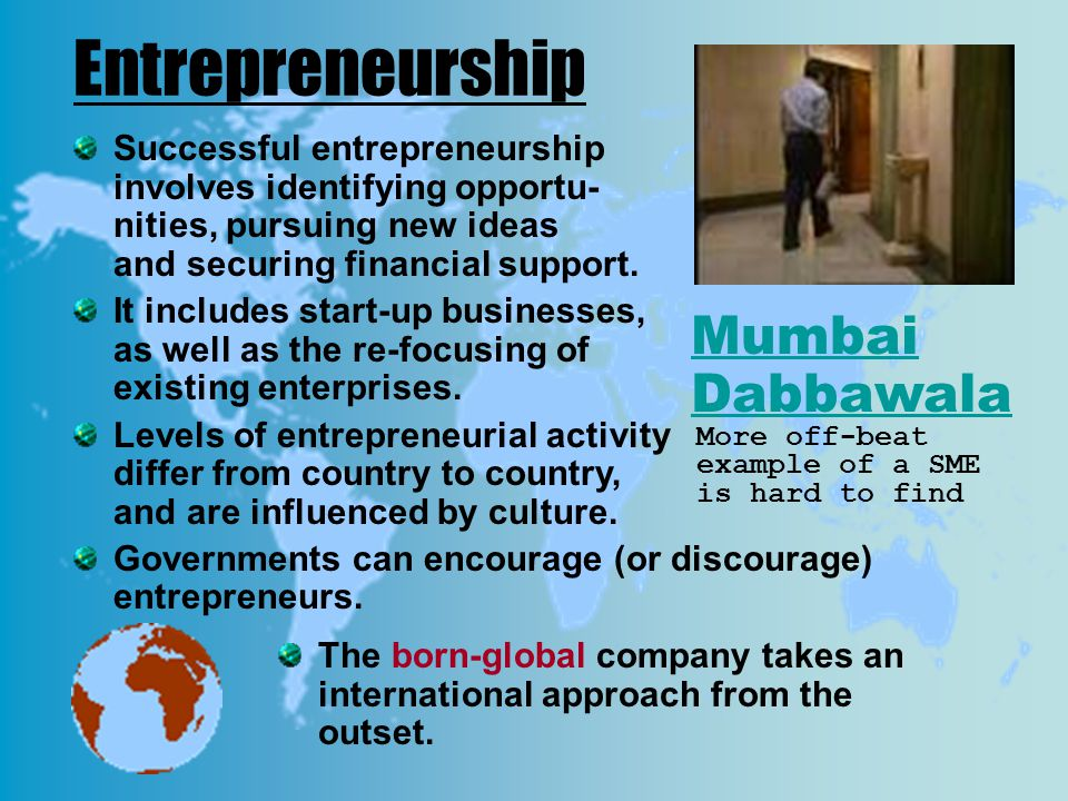 Entrepreneurship Successful entrepreneurship involves identifying opportu- nities, pursuing new ideas and securing financial support. It includes star