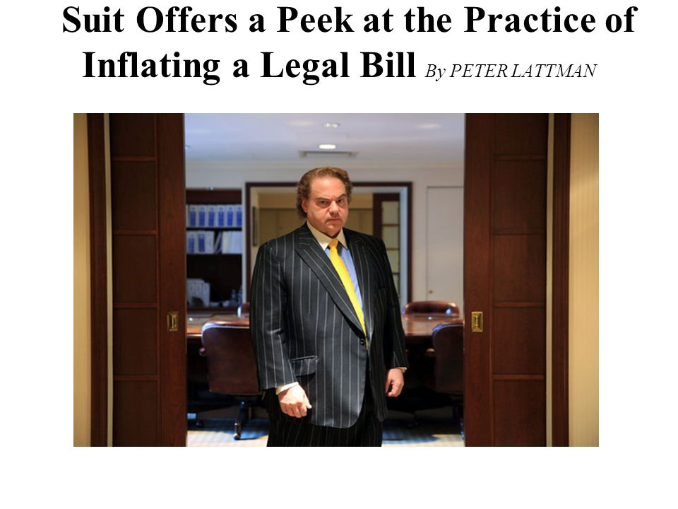 Suit Offers a Peek at the Practice of Inflating a Legal Bill By PETER LATTMAN