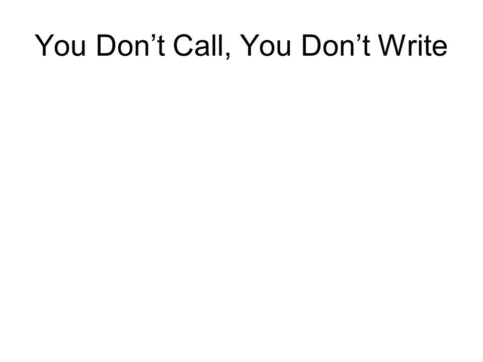 You Don't Call, You Don't Write