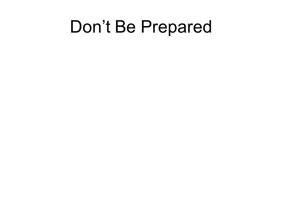 Don't Be Prepared