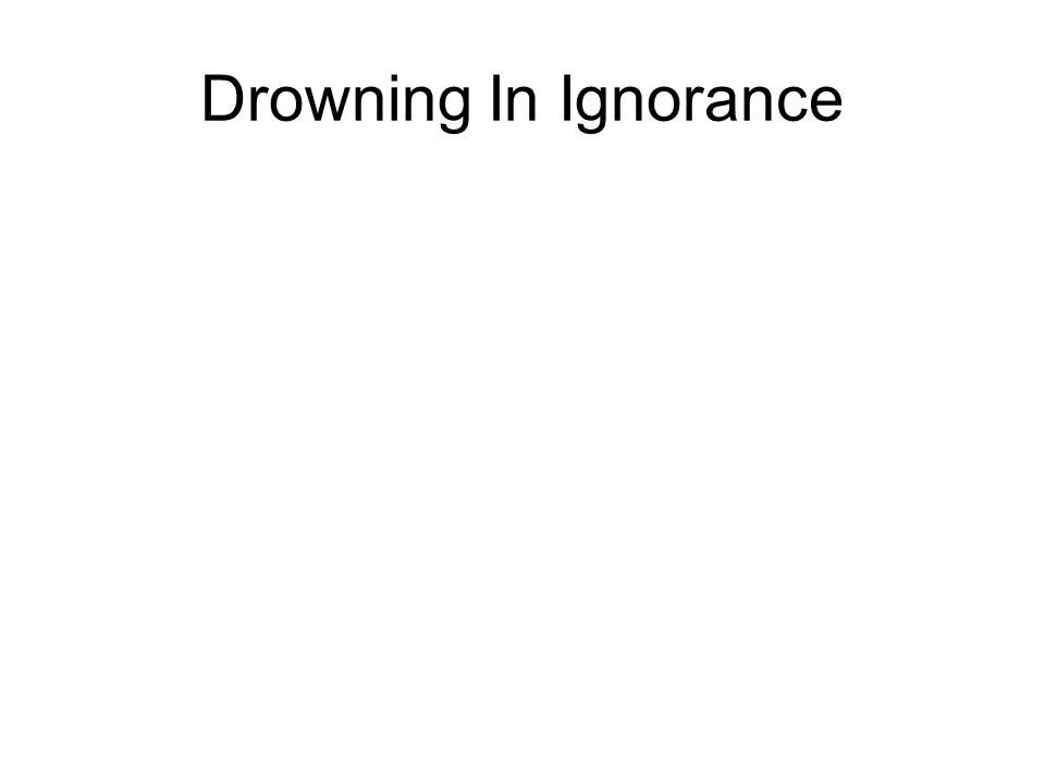 Drowning In Ignorance