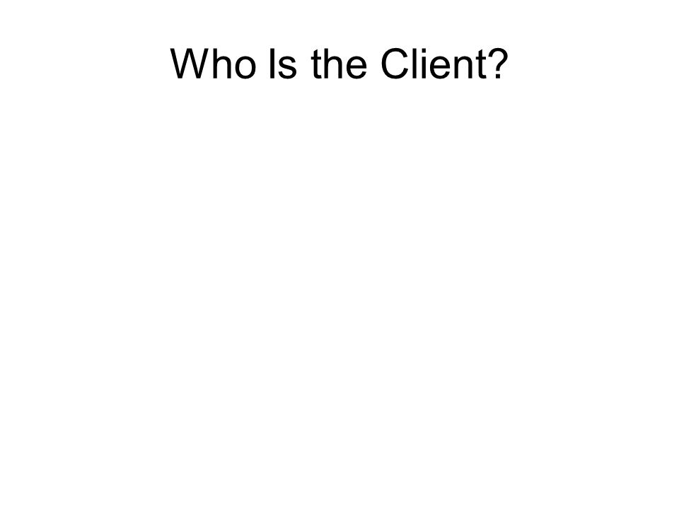 Who Is the Client?