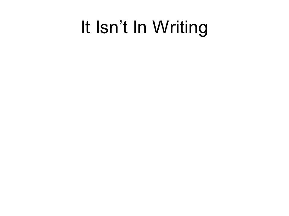 It Isn't In Writing