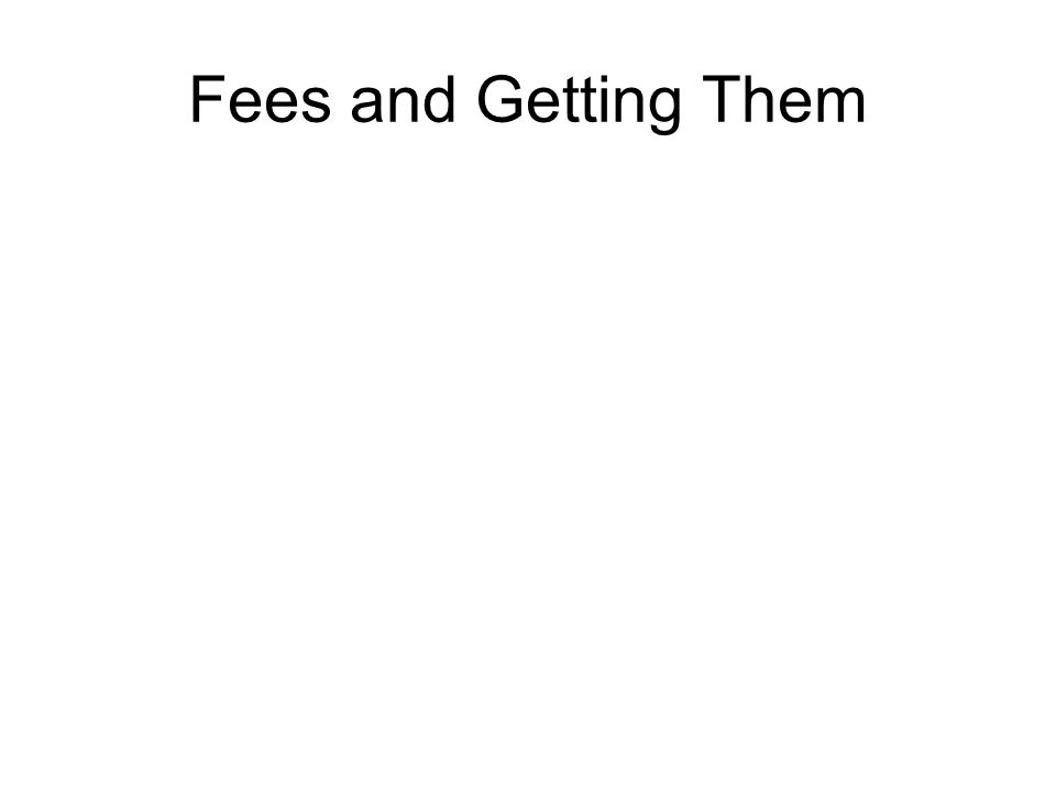 Fees and Getting Them