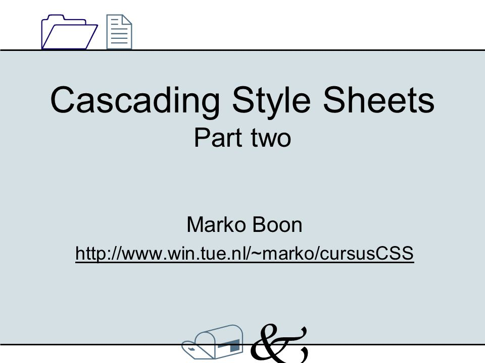 /k/k 1212 Cascading Style Sheets Part two Marko Boon http://www.win.tue.nl/~marko/cursusCSS