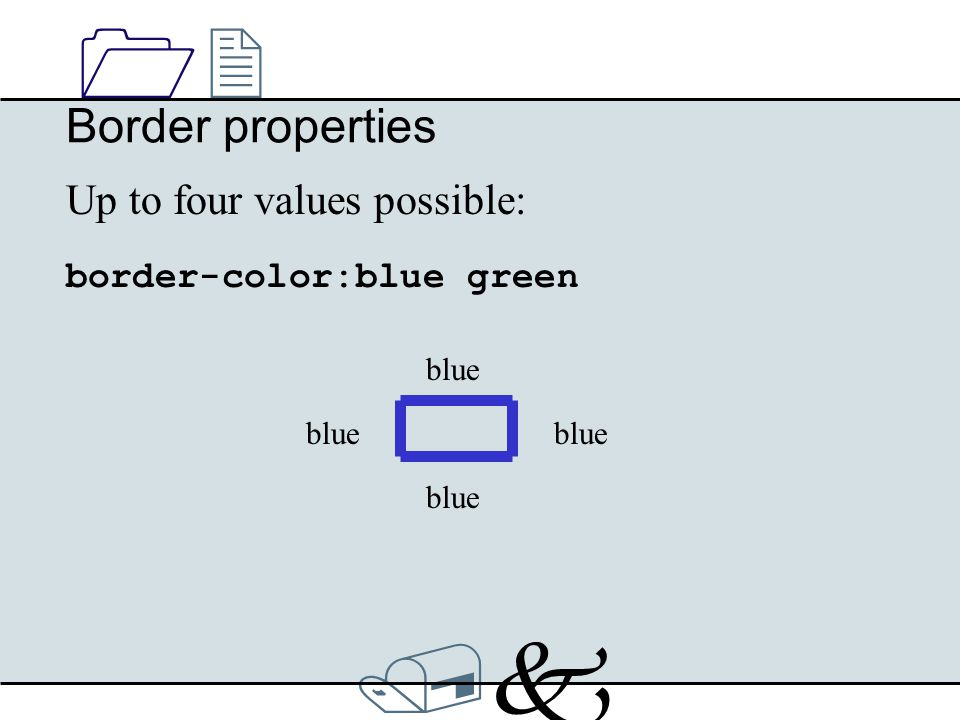 /k/k 1212 Border properties Up to four values possible: border-color:blue green blue