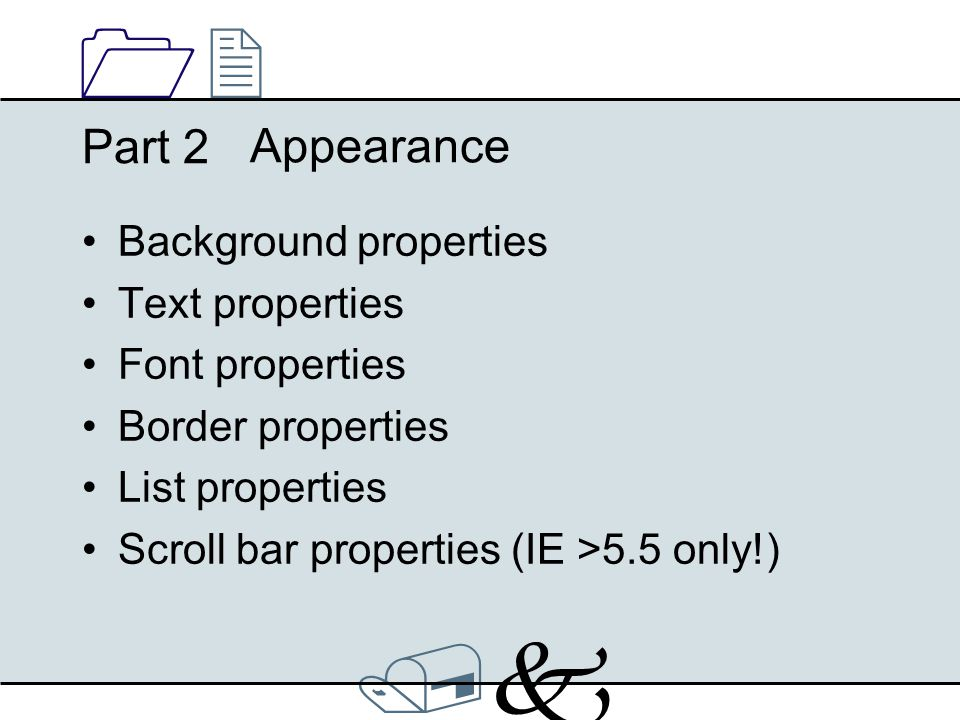 /k/k 1212 Appearance Background properties Text properties Font properties Border properties List properties Scroll bar properties (IE >5.5 only!) Par