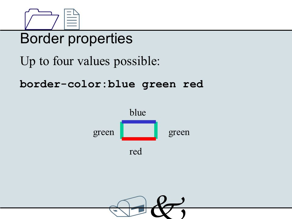 /k/k 1212 Border properties Up to four values possible: border-color:blue green red blue red green