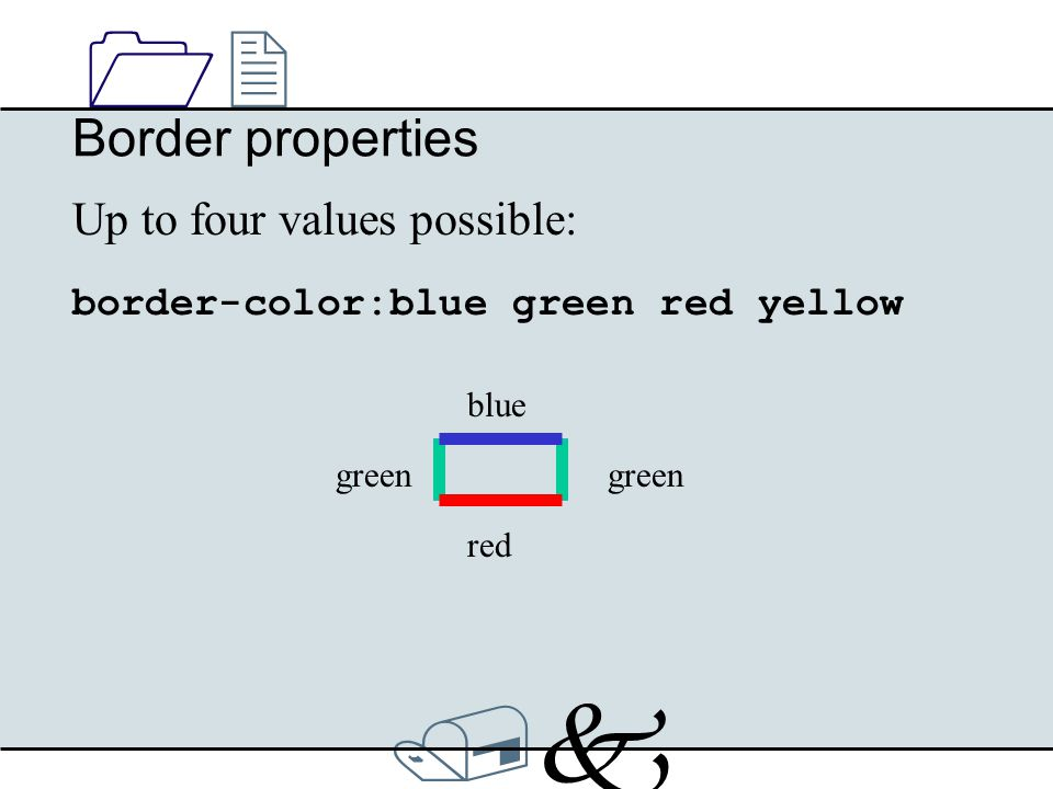 /k/k 1212 Border properties Up to four values possible: border-color:blue green red yellow blue red green