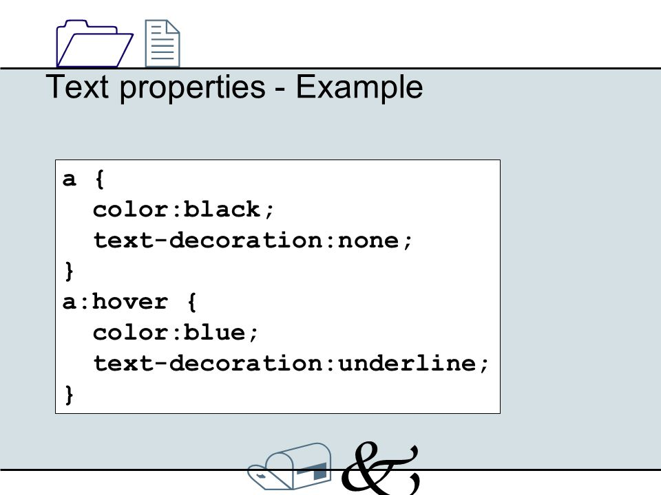 /k/k 1212 Text properties - Example a { color:black; text-decoration:none; } a:hover { color:blue; text-decoration:underline; }