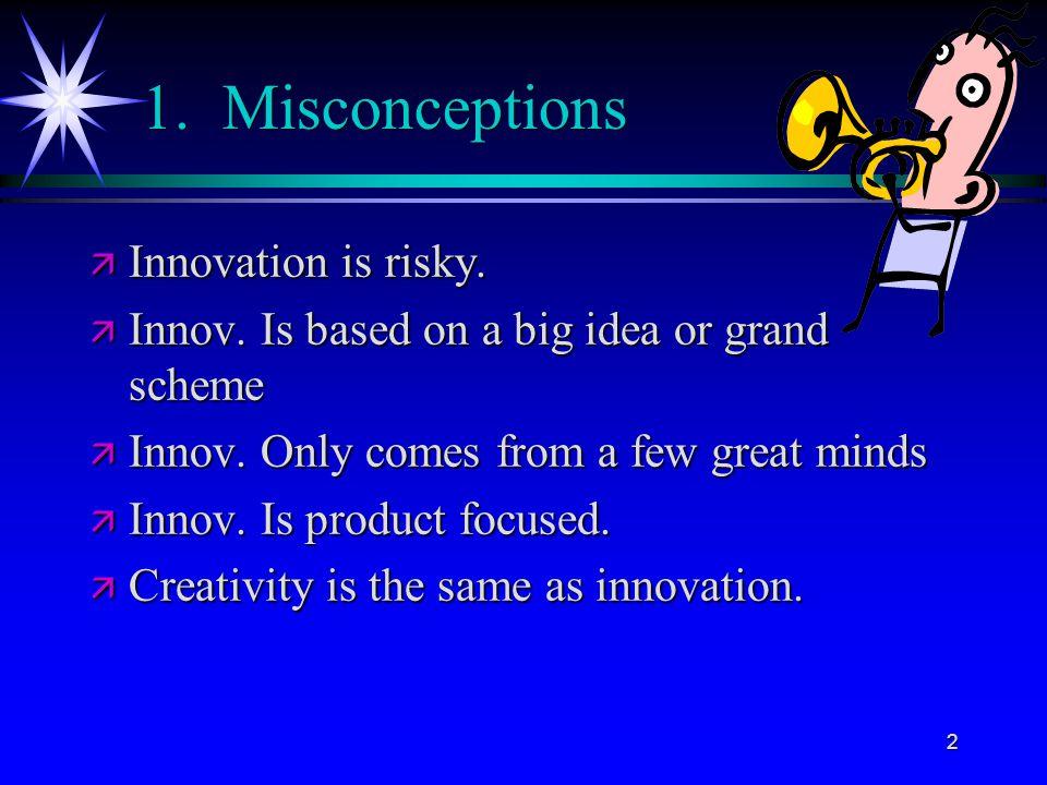 2 1. Misconceptions ä Innovation is risky. ä Innov.