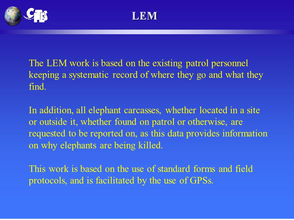 The LEM work is based on the existing patrol personnel keeping a systematic record of where they go and what they find.