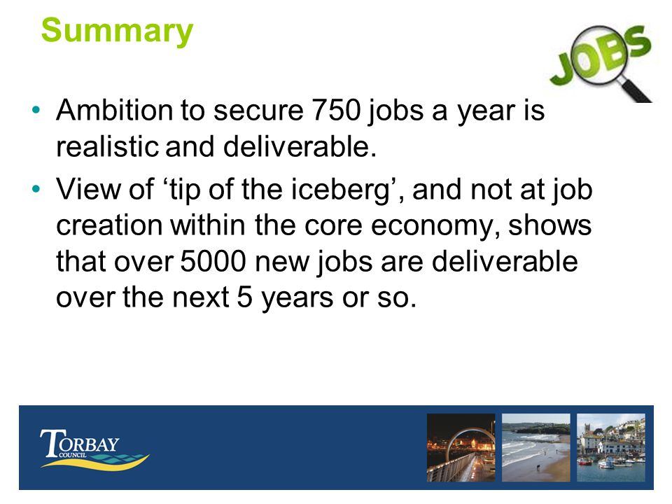 Summary Ambition to secure 750 jobs a year is realistic and deliverable.