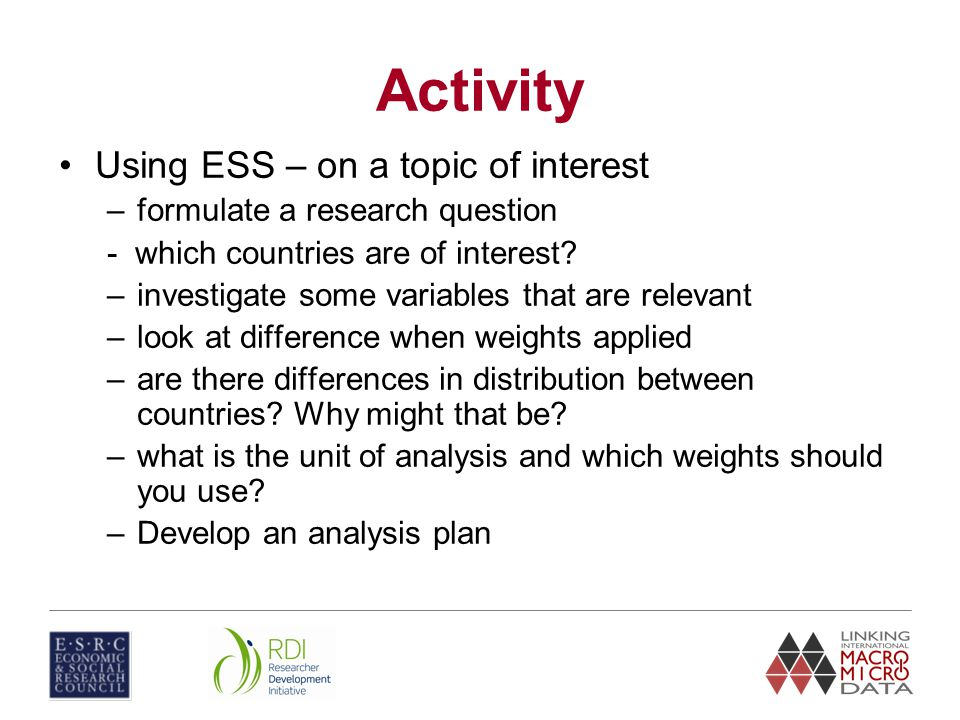 Activity Using ESS – on a topic of interest –formulate a research question - which countries are of interest.