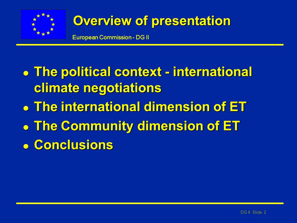 DG II Slide: 2 European Commission - DG II Overview of presentation l The political context - international climate negotiations l The international d