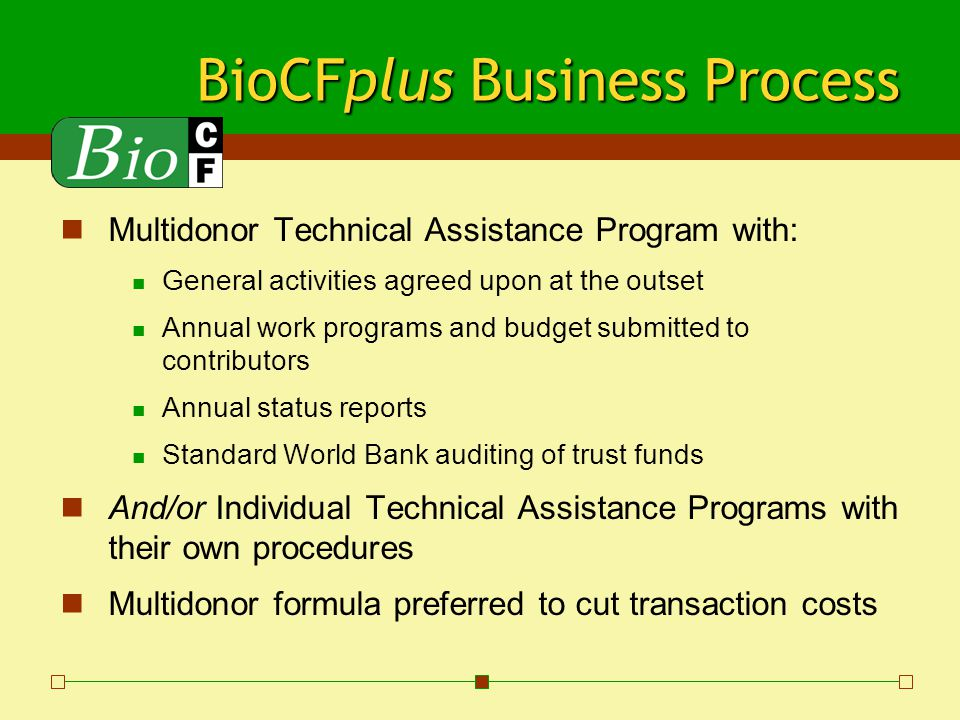 BioCFplus Business Process Multidonor Technical Assistance Program with: General activities agreed upon at the outset Annual work programs and budget