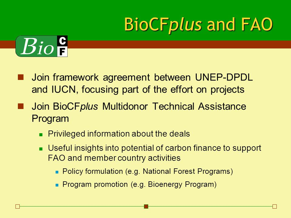 BioCFplus and FAO Join framework agreement between UNEP-DPDL and IUCN, focusing part of the effort on projects Join BioCFplus Multidonor Technical Ass