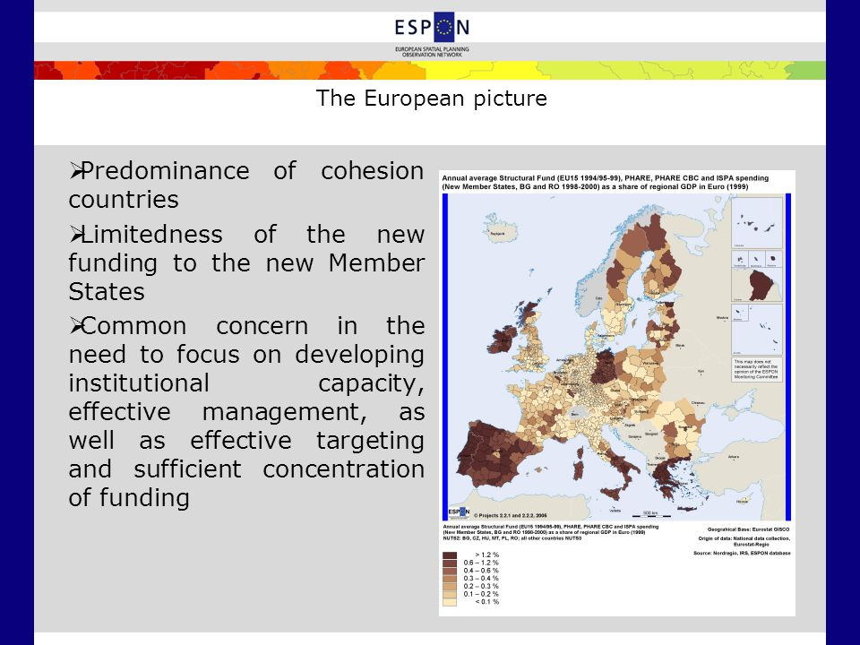 The European picture  Predominance of cohesion countries  Limitedness of the new funding to the new Member States  Common concern in the need to focus on developing institutional capacity, effective management, as well as effective targeting and sufficient concentration of funding