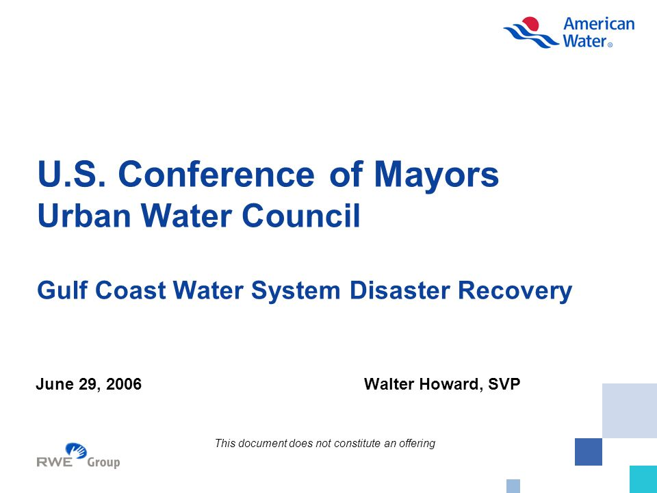 U.S. Conference of Mayors Urban Water Council Gulf Coast Water System Disaster Recovery June 29, 2006Walter Howard, SVP This document does not constit