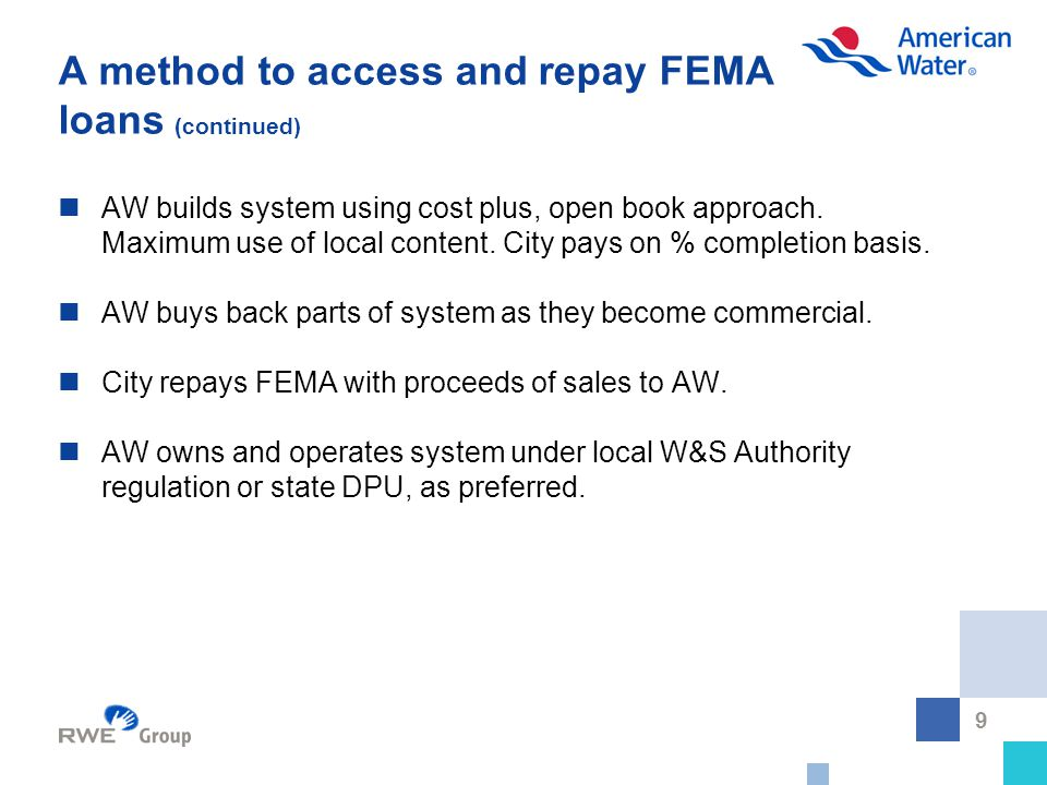 9 A method to access and repay FEMA loans (continued) AW builds system using cost plus, open book approach.