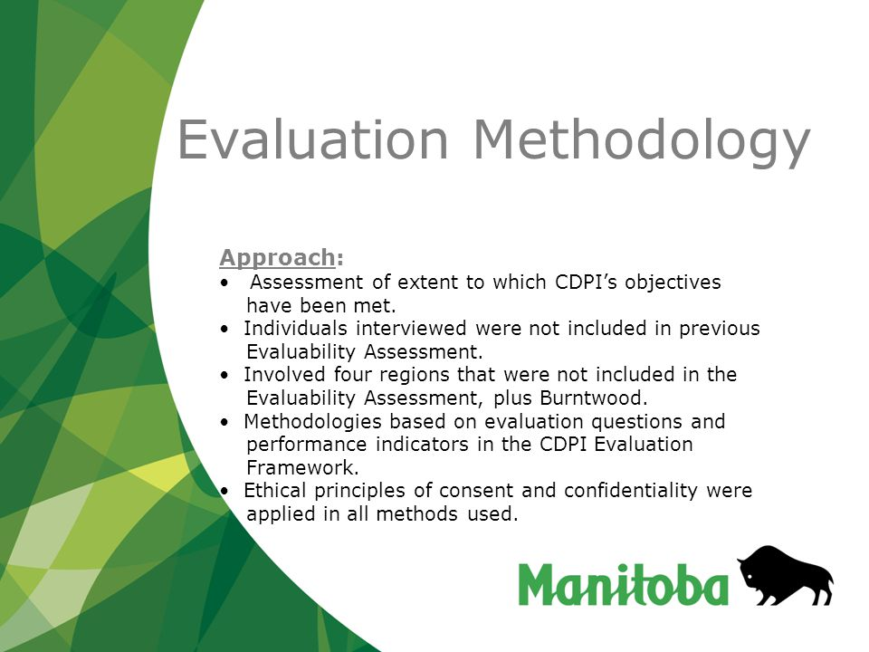 Evaluation Methodology Approach: Assessment of extent to which CDPI's objectives have been met.