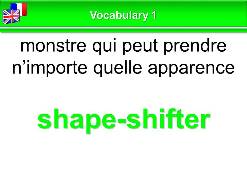 shape-shifter monstre qui peut prendre n'importe quelle apparence Vocabulary 1
