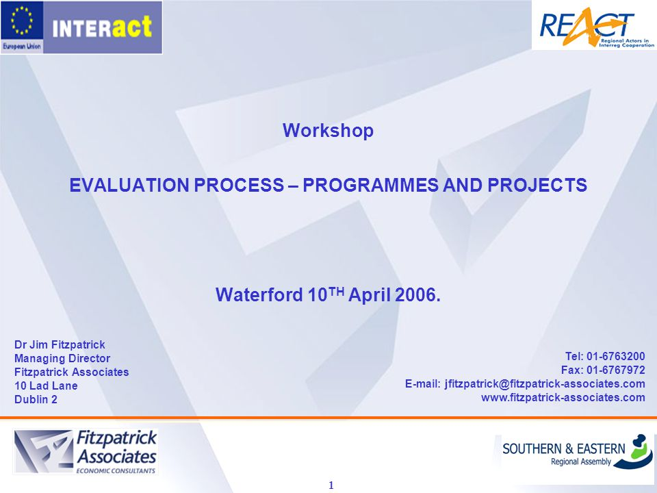 1 Workshop EVALUATION PROCESS – PROGRAMMES AND PROJECTS Waterford 10 TH April 2006.