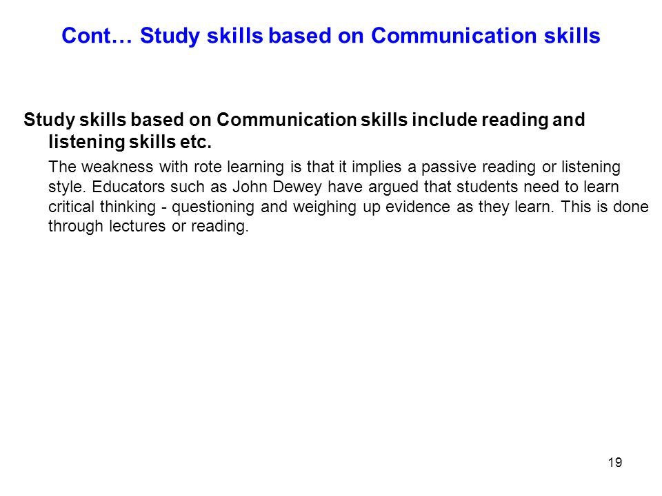19 Cont… Study skills based on Communication skills Study skills based on Communication skills include reading and listening skills etc. The weakness