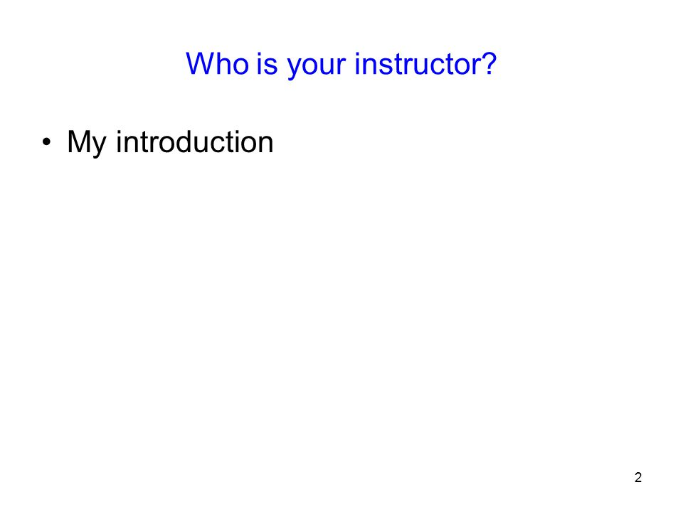 2 Who is your instructor? My introduction