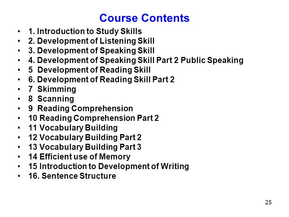 25 Course Contents 1. Introduction to Study Skills 2. Development of Listening Skill 3. Development of Speaking Skill 4. Development of Speaking Skill