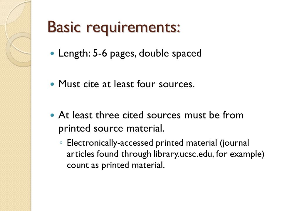 Basic requirements: Length: 5-6 pages, double spaced Must cite at least four sources.