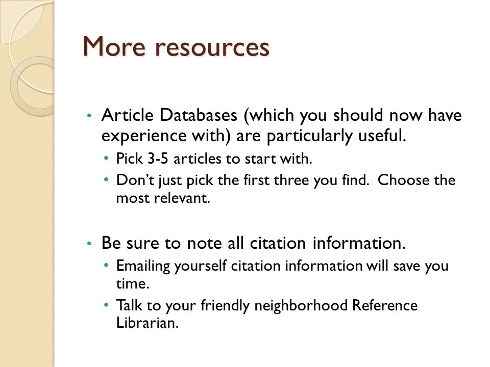 More resources Article Databases (which you should now have experience with) are particularly useful.