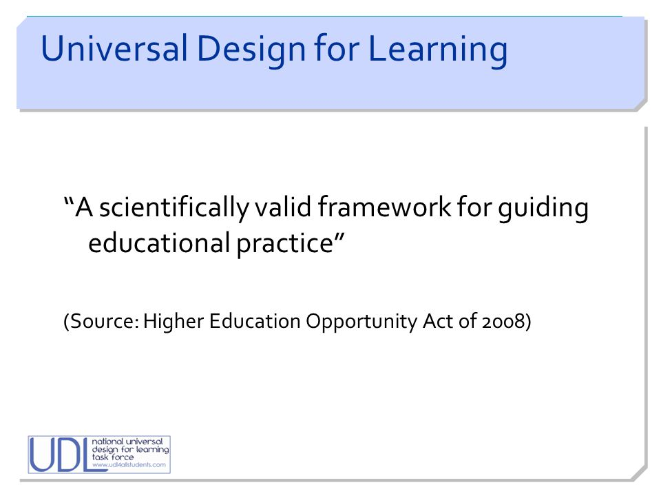 """A scientifically valid framework for guiding educational practice"" (Source: Higher Education Opportunity Act of 2008) Universal Design for Learning"