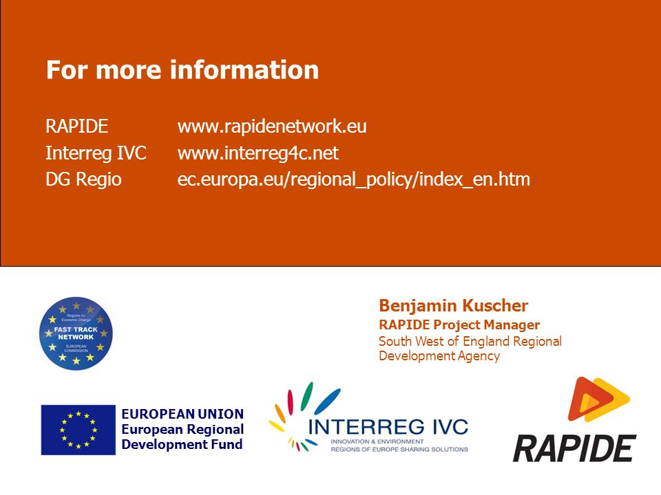For more information RAPIDEwww.rapidenetwork.eu Interreg IVCwww.interreg4c.net DG Regioec.europa.eu/regional_policy/index_en.htm EUROPEAN UNION Europe