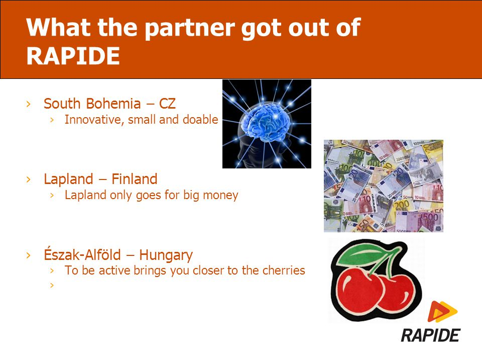What the partner got out of RAPIDE ›South Bohemia – CZ ›Innovative, small and doable ›Lapland – Finland ›Lapland only goes for big money ›Észak-Alföld – Hungary ›To be active brings you closer to the cherries ›