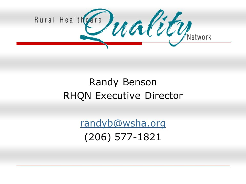Randy Benson RHQN Executive Director randyb@wsha.org (206) 577-1821